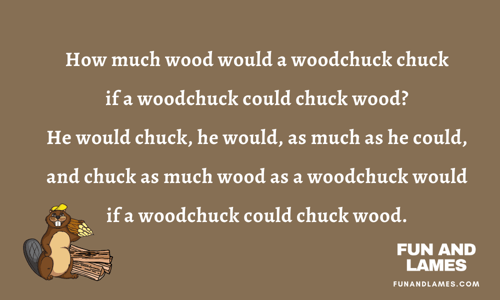 How much wood would a woodchuck chuck if a woodchuck could chuck wood - tongue twisters woodchuck