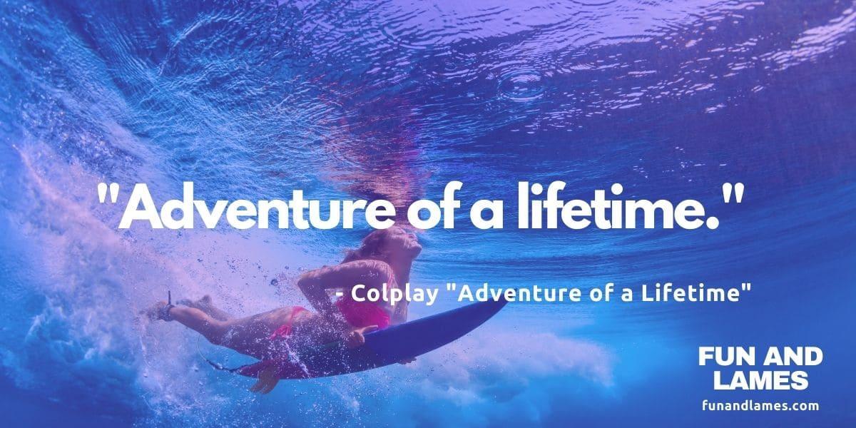 Lyrics for instagram captions - adventure of a lifetime Coldplay